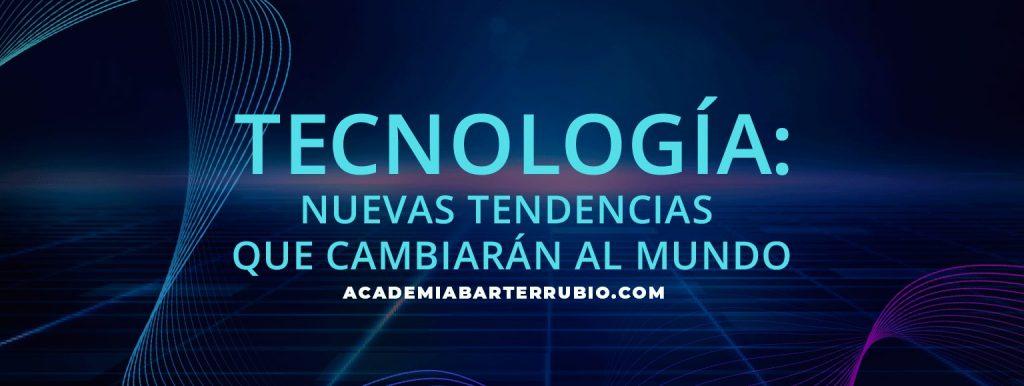 Tecnología: nuevas tendencias que cambiarán al mundo