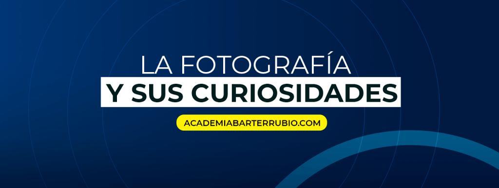 La fotografía y sus curiosidades